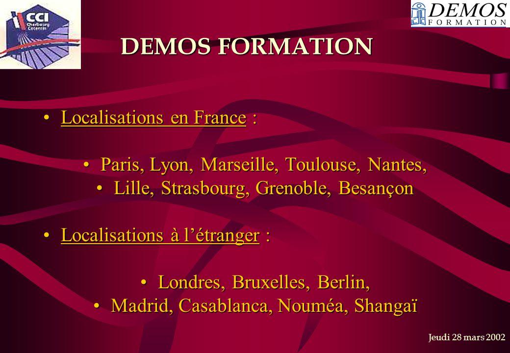Jeudi 28 mars 2002 DEMOS FORMATION Localisations en France :Localisations en France : Paris, Lyon, Marseille, Toulouse, Nantes,Paris, Lyon, Marseille,