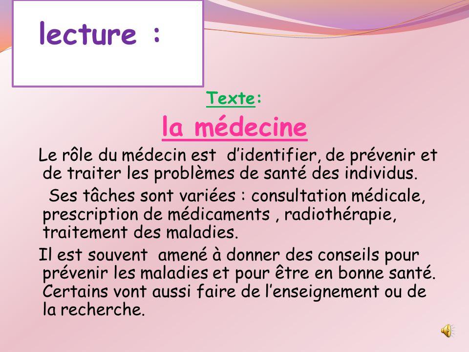 lecture : Texte: la médecine Le rôle du médecin est d'identifier, de prévenir et de traiter les problèmes de santé des individus.