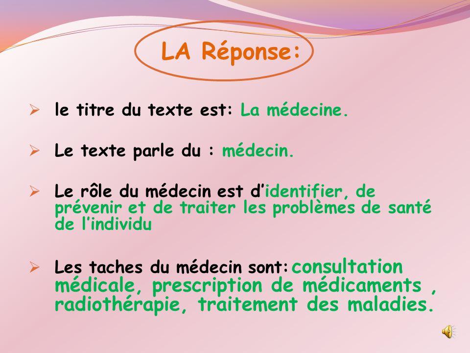 LA Réponse:  le titre du texte est: La médecine. Le texte parle du : médecin.