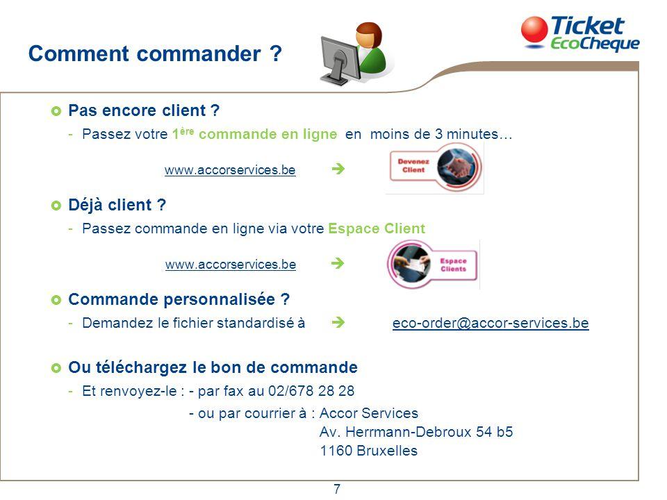 7 Comment commander ?  Pas encore client ? -Passez votre 1 ère commande en ligne en moins de 3 minutes… www.accorservices.be   Déjà client ? -Passe