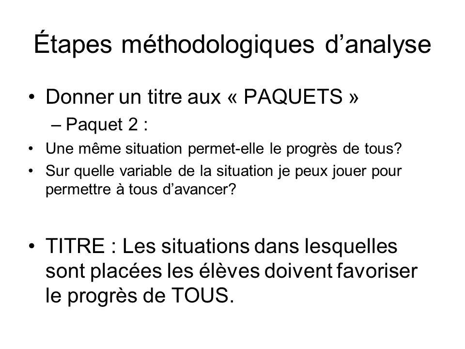 Étapes méthodologiques d'analyse Donner un titre aux « PAQUETS » –Paquet 2 : Une même situation permet-elle le progrès de tous? Sur quelle variable de