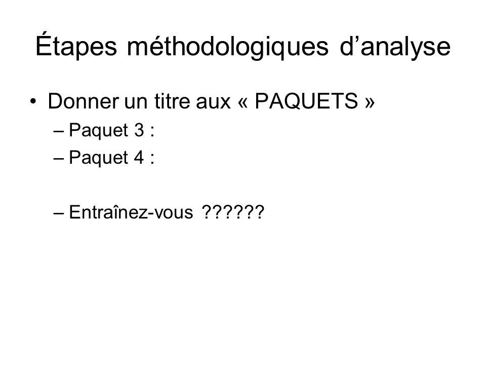 Étapes méthodologiques d'analyse Donner un titre aux « PAQUETS » –Paquet 3 : –Paquet 4 : –Entraînez-vous ??????