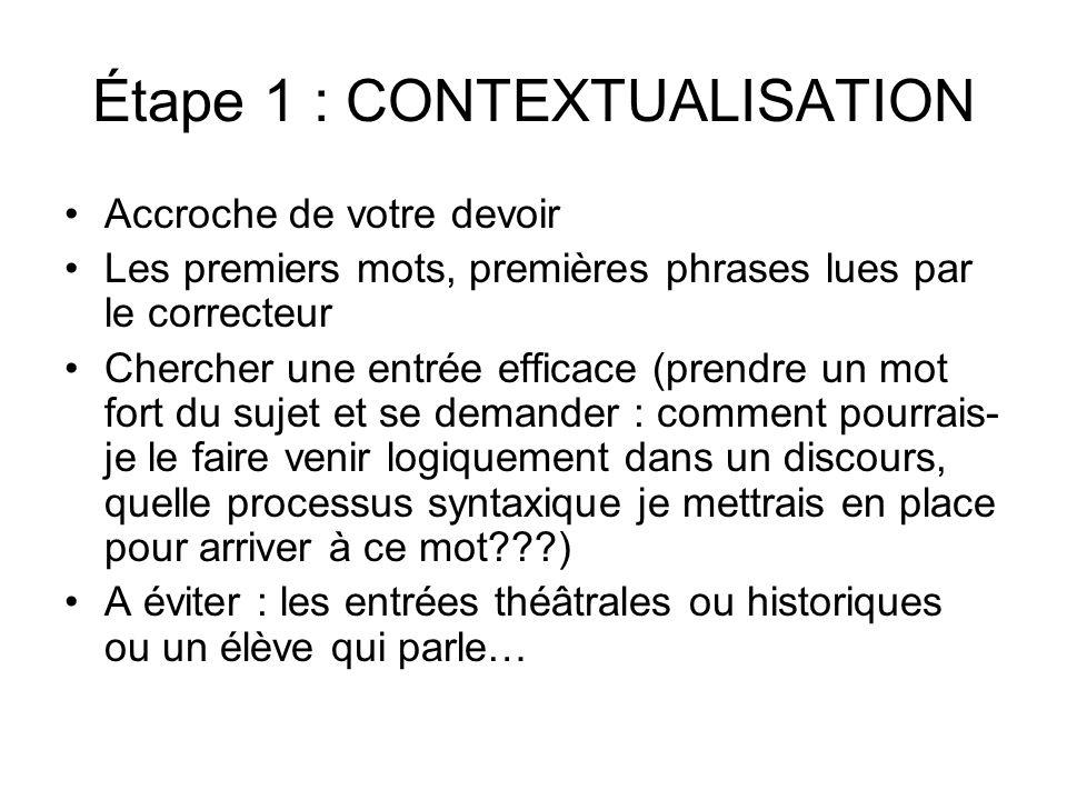 Étape 1 : CONTEXTUALISATION Accroche de votre devoir Les premiers mots, premières phrases lues par le correcteur Chercher une entrée efficace (prendre