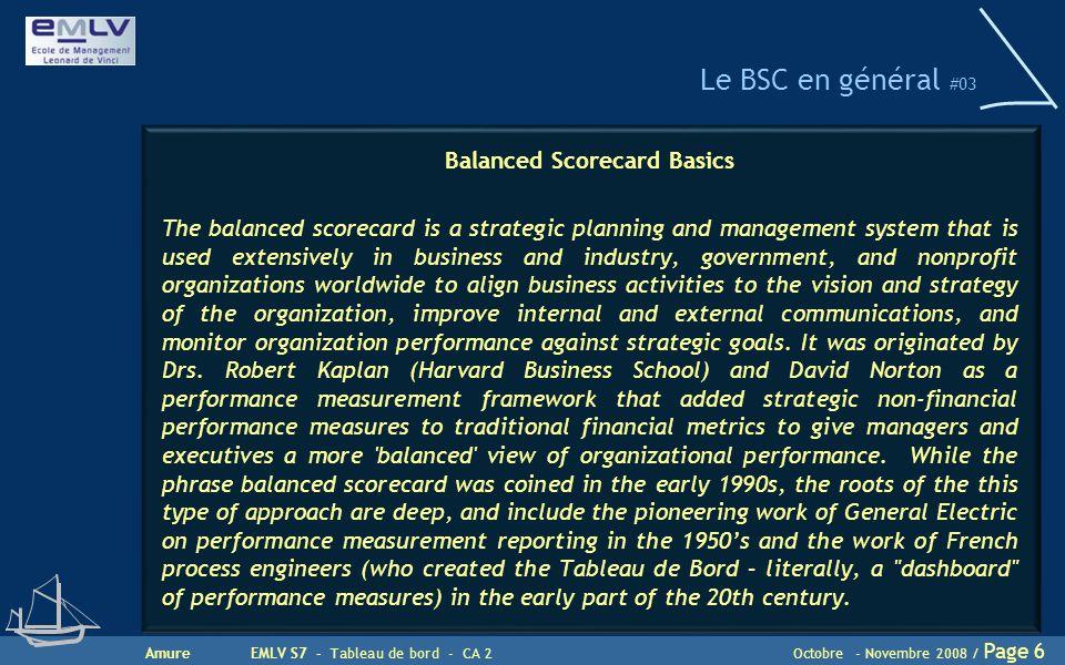 AmureEMLV S7 - Tableau de bord - CA 2Octobre - Novembre 2008 / Page 6 Le BSC en général #03 Balanced Scorecard Basics The balanced scorecard is a stra