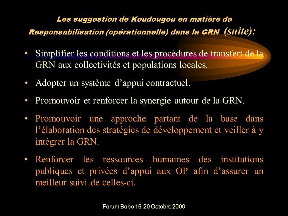 Forum Bobo 16-20 Octobre 2000 Les suggestion de Koudougou en matière de Responsabilisation (opérationnelle) dans la GRN Prendre des textes juridiques pour clarifier les statuts et les rôles des acteurs (en particulier les OP) et traduire ces textes, les diffuser et les faire respecter.