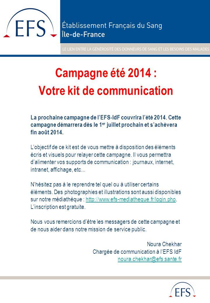 Campagne été 2014 : Votre kit de communication La prochaine campagne de l'EFS-IdF couvrira l'été 2014. Cette campagne démarrera dès le 1 er juillet pr