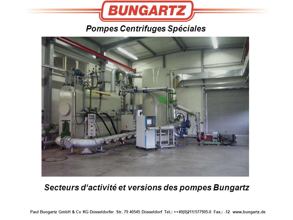 Paul Bungartz GmbH & Co KG Düsseldorfer Str. 79 40545 Düsseldorf Tel.: ++49(0)211/577905-0 Fax.: -12 www.bungartz.de Pompes Centrifuges Spéciales Sect