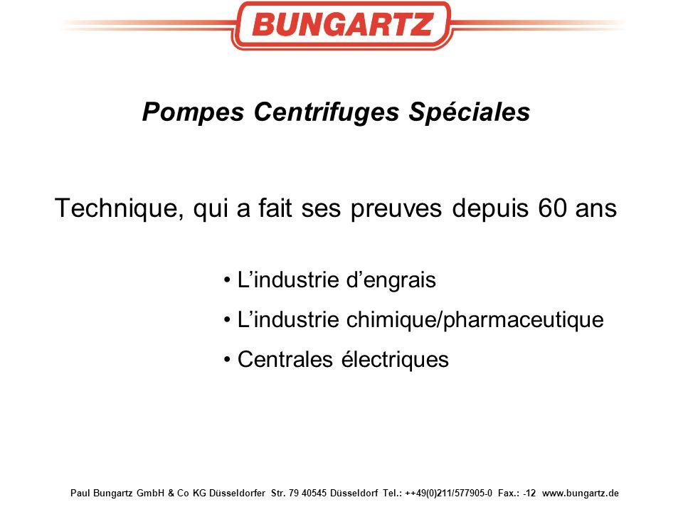Paul Bungartz GmbH & Co KG Düsseldorfer Str. 79 40545 Düsseldorf Tel.: ++49(0)211/577905-0 Fax.: -12 www.bungartz.de Pompes Centrifuges Spéciales Tech