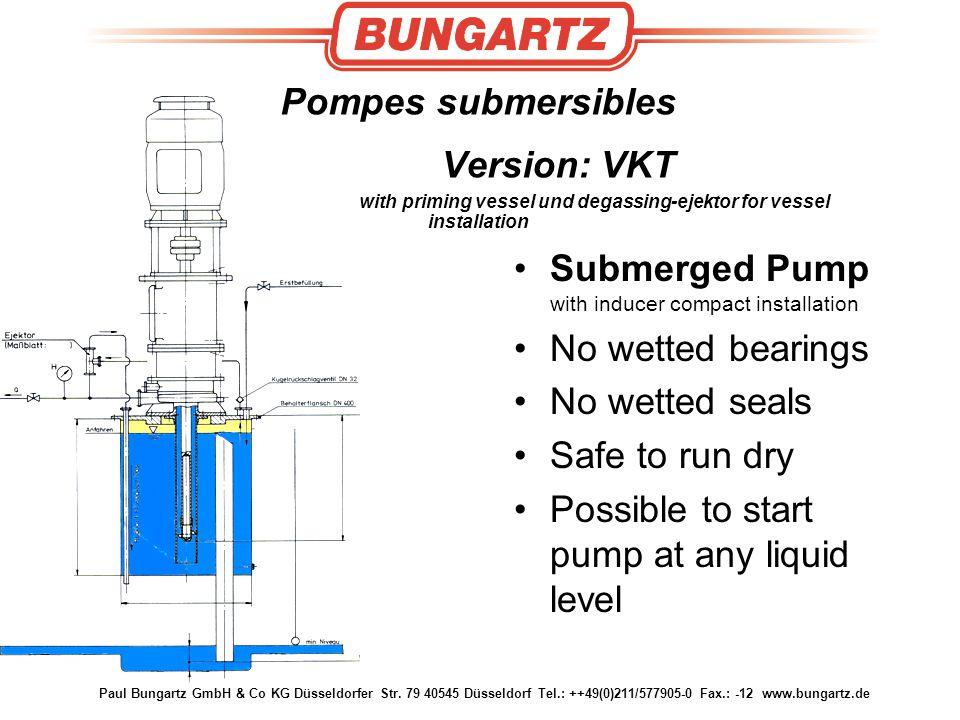 Paul Bungartz GmbH & Co KG Düsseldorfer Str. 79 40545 Düsseldorf Tel.: ++49(0)211/577905-0 Fax.: -12 www.bungartz.de Pompes submersibles Version: VKT
