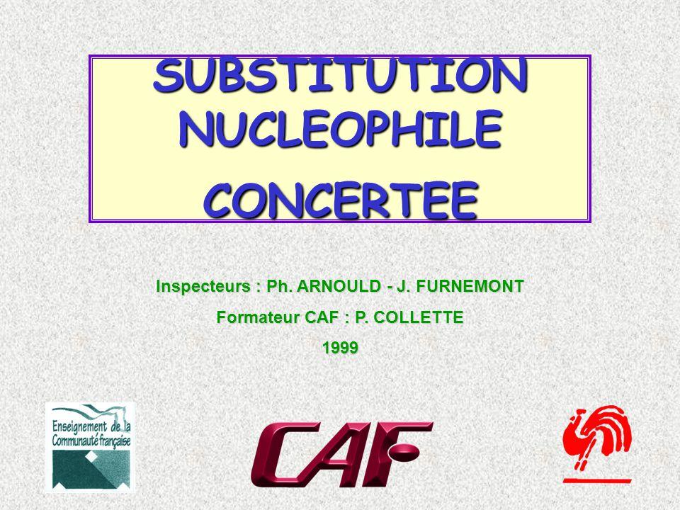 SUBSTITUTION NUCLEOPHILE CONCERTEE Inspecteurs : Ph.