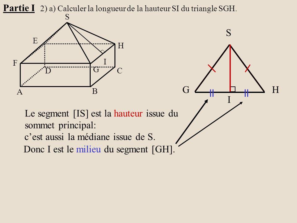 H G A B C D E F S I GH S I Le segment [IS] est la hauteur issue du sommet principal: c'est aussi la médiane issue de S. Donc I est le milieu du segmen