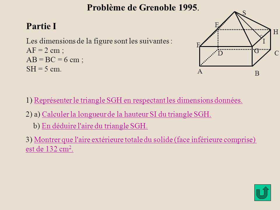 H G A B C D E F S I Les dimensions de la figure sont les suivantes : AF = 2 cm ; AB = BC = 6 cm ; SH = 5 cm. 1) Représenter le triangle SGH en respect