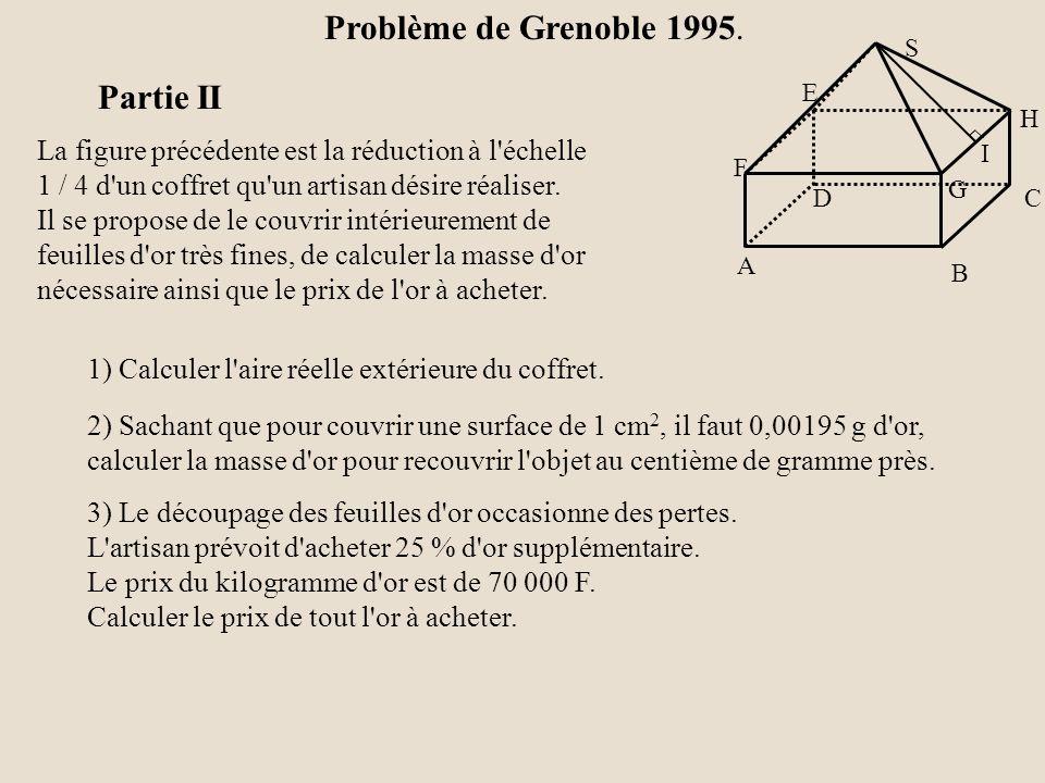 H G A B C D E F S I Partie I 3) Montrer que l aire extérieure totale du solide (face inférieure comprise) est de 132 cm 2 Les faces de ce volume se composent de : - 4 triangles isocèles de dimensions celles du triangle SGH.