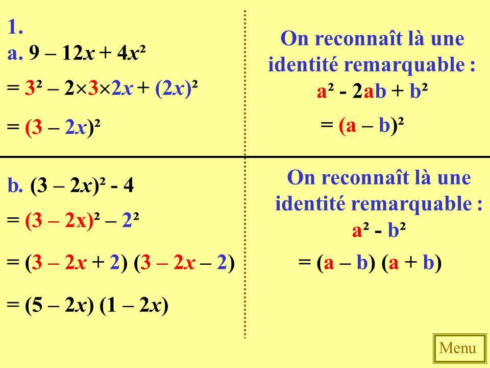 Menu 2.D'après la 1ère question : a. 9 – 12x + 4x² = (3 – 2x)² b.