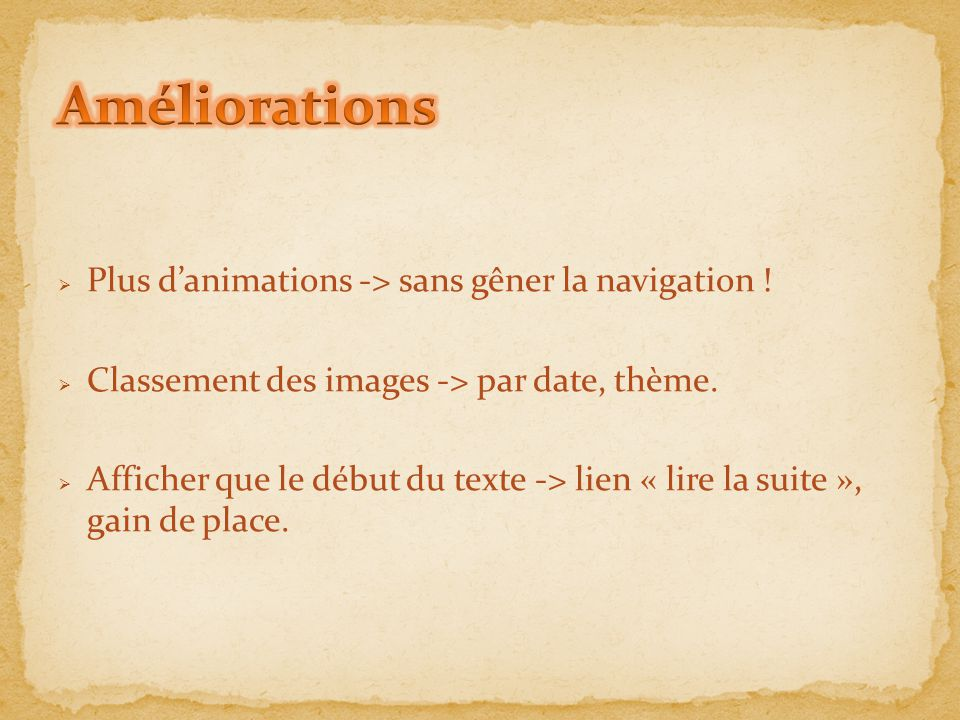  Plus d'animations -> sans gêner la navigation !  Classement des images -> par date, thème.  Afficher que le début du texte -> lien « lire la suite
