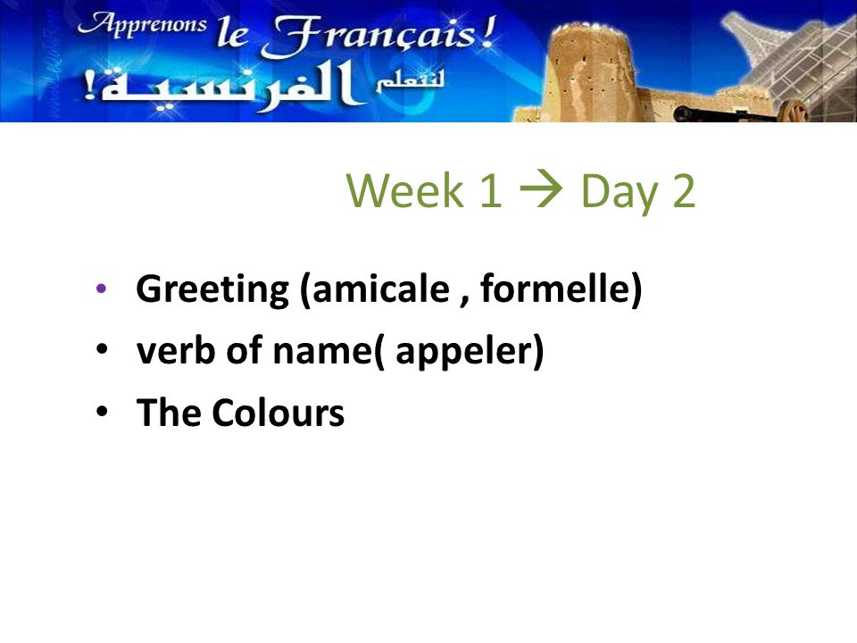 Greeting (amicale, formelle) verb of name( appeler) The Colours Week 1  Day 2