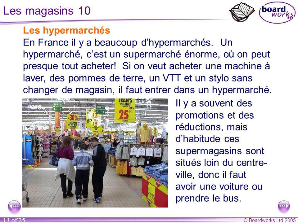 © Boardworks Ltd 2005 13 of 25 Les magasins 10 Les hypermarchés En France il y a beaucoup d'hypermarchés.