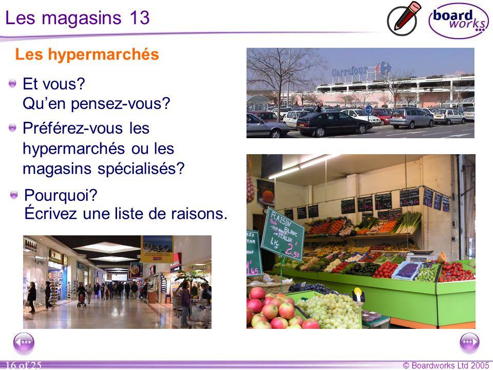© Boardworks Ltd 2005 16 of 25 Les magasins 13 Qu'en pensez-vous.