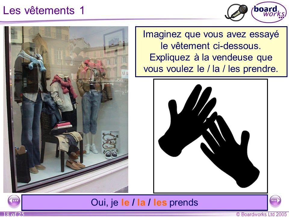 © Boardworks Ltd 2005 18 of 25 Les vêtements 1 0 Imaginez que vous êtes dans un magasin de mode.