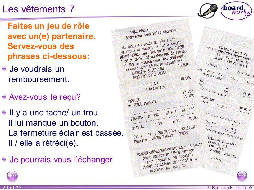 © Boardworks Ltd 2005 24 of 25 Les vêtements 7 Faites un jeu de rôle avec un(e) partenaire.
