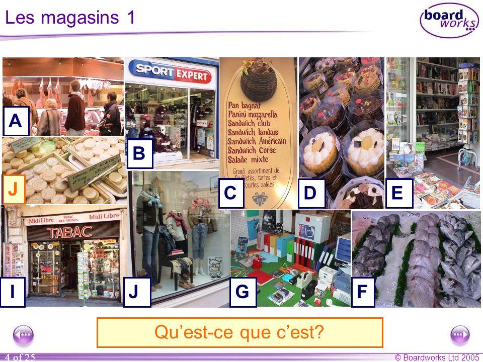 © Boardworks Ltd 2005 4 of 25 G A B F J I D E A. C'est une boucherie. H C B. C'est un magasin de sport.C. C'est une sandwicherie.D. C'est une pâtisser