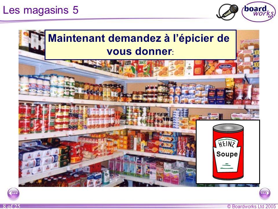 © Boardworks Ltd 2005 8 of 25 Les magasins 5 1l Maintenant demandez à l'épicier de vous donner : Soupe