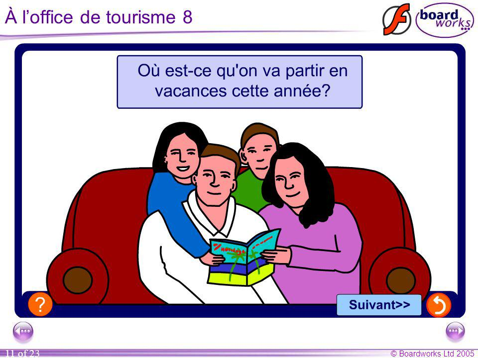 © Boardworks Ltd 2005 11 of 23 À l'office de tourisme 8