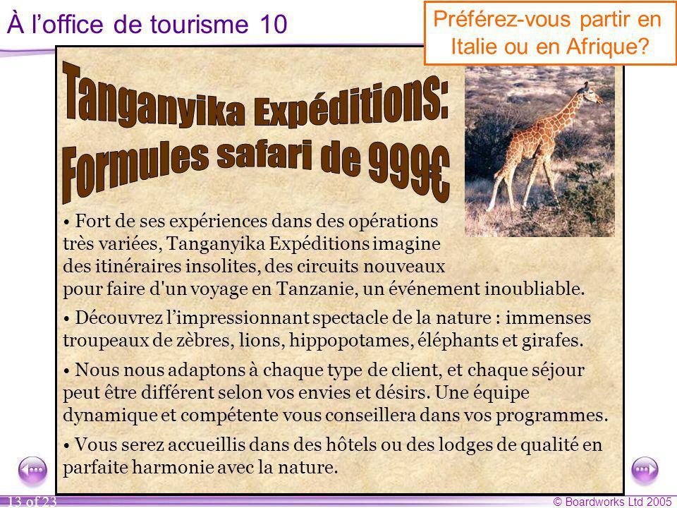 © Boardworks Ltd 2005 13 of 23 À l'office de tourisme 10 Lisez les deux publicités suivantes et décidez si vous préférez partir en Italie ou en Afrique.
