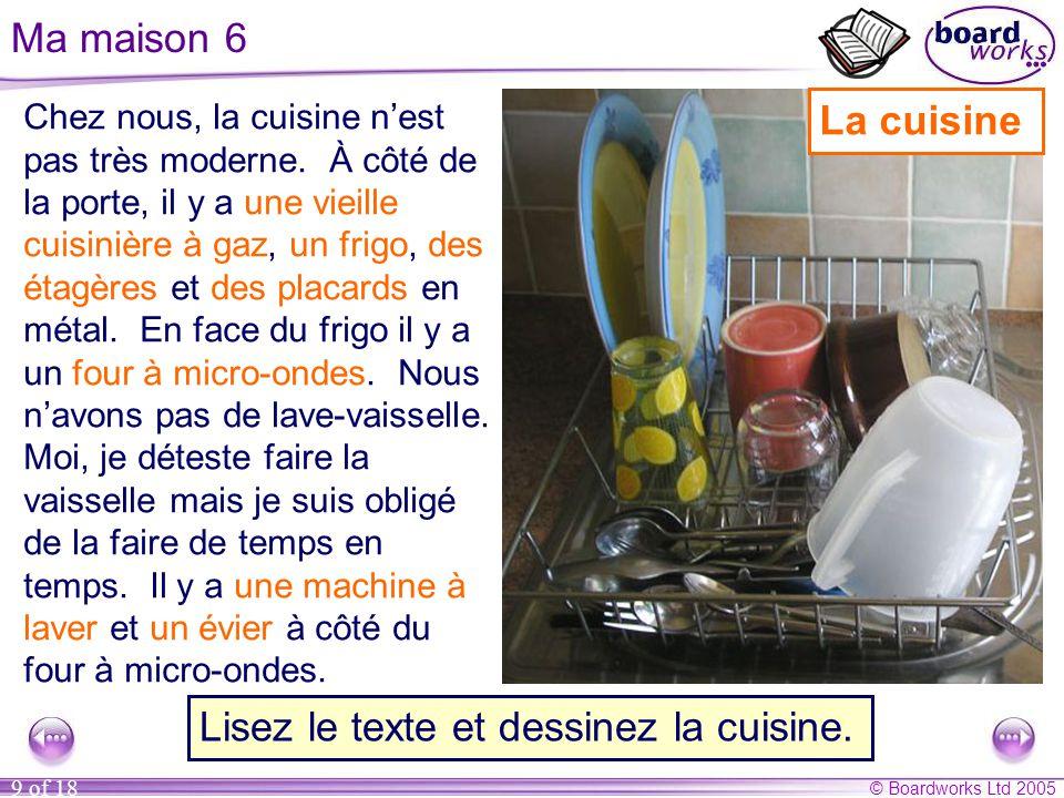 © Boardworks Ltd 2005 9 of 18 Ma maison 6 Chez nous, la cuisine n'est pas très moderne.