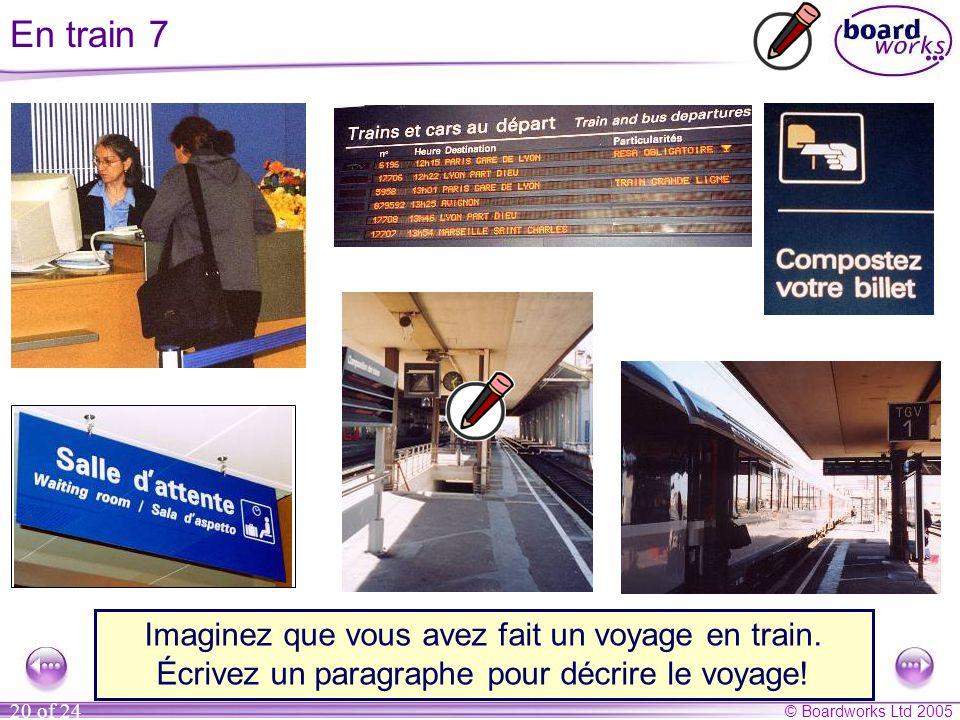 © Boardworks Ltd 2005 20 of 24 En train 7 Imaginez que vous avez fait un voyage en train. Écrivez un paragraphe pour décrire le voyage!