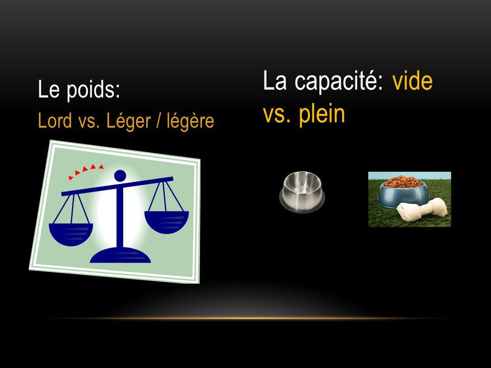 Le poids: Lord vs. Léger / légère La capacité: vide vs. plein