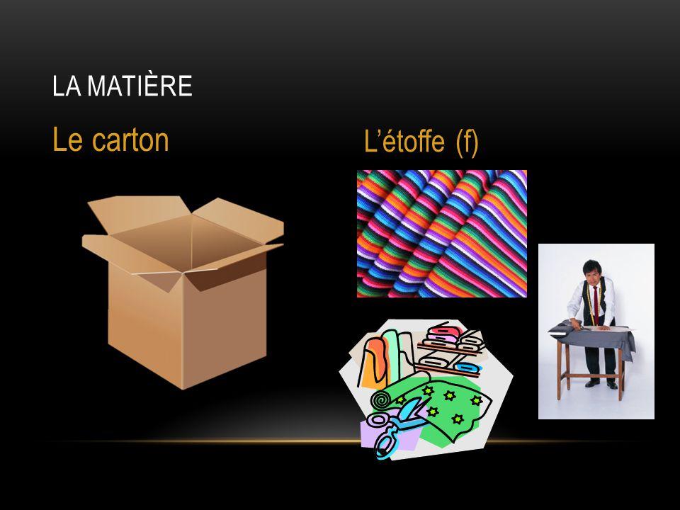 LA MATIÈRE Le carton L'étoffe (f)