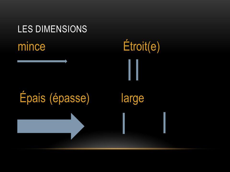 LES DIMENSIONS minceÉtroit(e) Épais (épasse)large