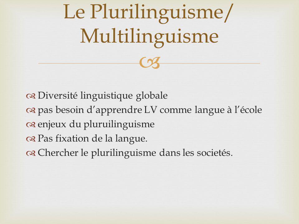   Diversité linguistique globale  pas besoin d'apprendre LV comme langue à l'école  enjeux du pluruilinguisme  Pas fixation de la langue.  Cherc