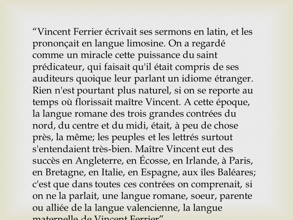 """""""Vincent Ferrier écrivait ses sermons en latin, et les prononçait en langue limosine. On a regardé comme un miracle cette puissance du saint prédicate"""