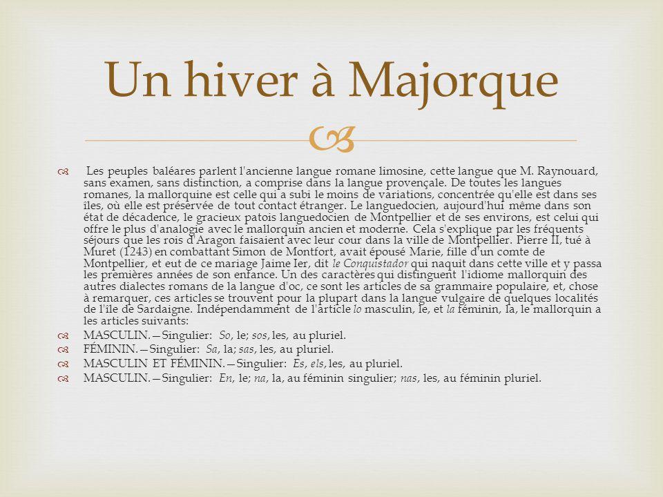  Les peuples baléares parlent l'ancienne langue romane limosine, cette langue que M. Raynouard, sans examen, sans distinction, a comprise dans la l