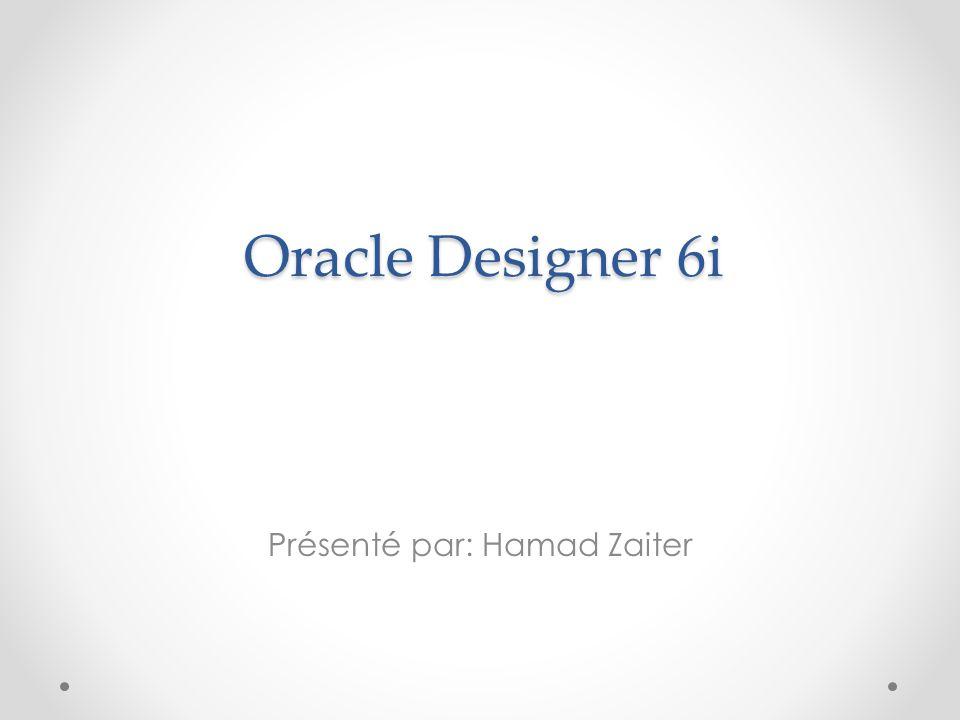 Oracle Designer 6i Présenté par: Hamad Zaiter