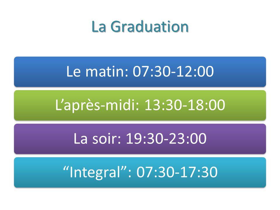La Graduation Le matin: 07:30-12:00L'après-midi: 13:30-18:00La soir: 19:30-23:00 Integral : 07:30-17:30