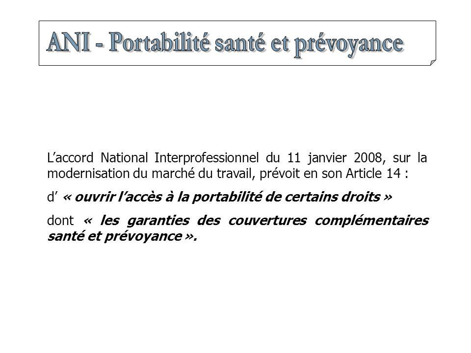 L'accord National Interprofessionnel du 11 janvier 2008, sur la modernisation du marché du travail, prévoit en son Article 14 : d' « ouvrir l'accès à la portabilité de certains droits » dont « les garanties des couvertures complémentaires santé et prévoyance ».