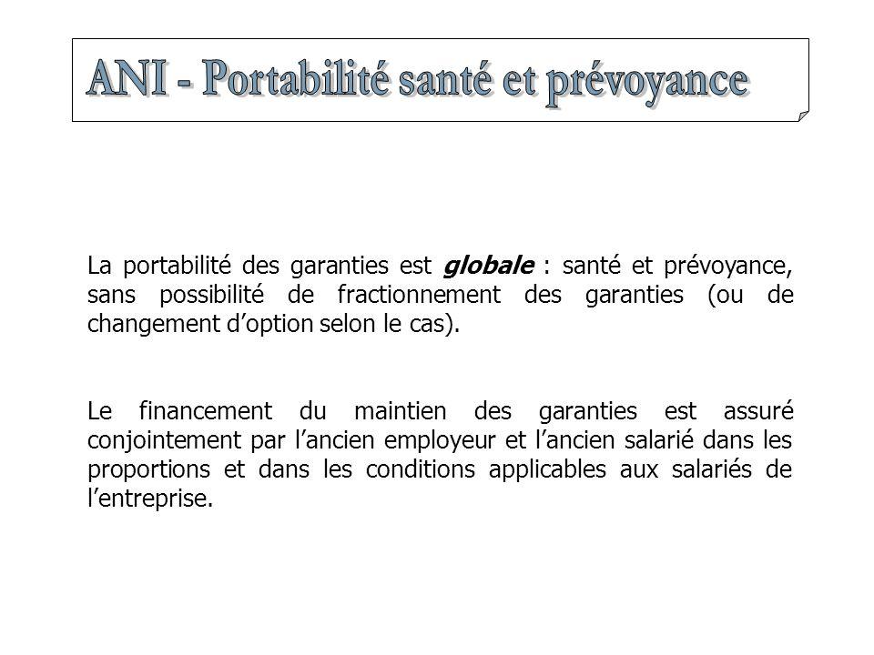 La portabilité des garanties est globale : santé et prévoyance, sans possibilité de fractionnement des garanties (ou de changement d'option selon le cas).