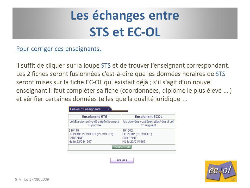 STA - Le 17/09/200910 Les échanges entre STS et EC-OL Pour corriger ces enseignants, il suffit de cliquer sur la loupe STS et de trouver l'enseignant correspondant.