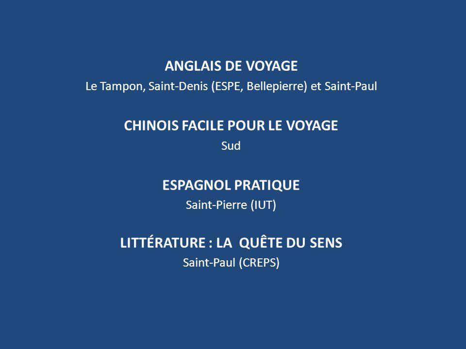 ANGLAIS DE VOYAGE Le Tampon, Saint-Denis (ESPE, Bellepierre) et Saint-Paul CHINOIS FACILE POUR LE VOYAGE Sud ESPAGNOL PRATIQUE Saint-Pierre (IUT) LITT