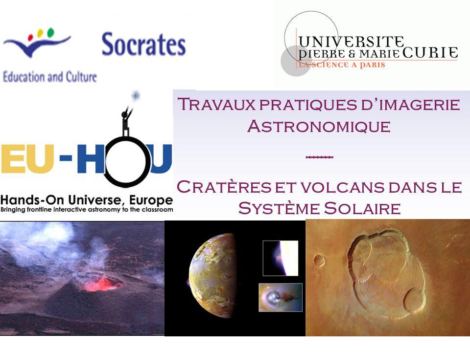 J. LASUE 1 13/10/05Présentation TP EU-HOU Travaux pratiques d'imagerie Astronomique ------- Cratères et volcans dans le Système Solaire