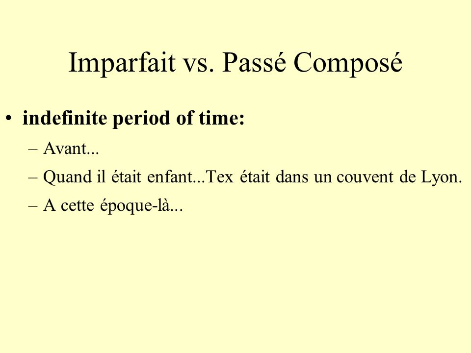 Imparfait vs. Passé Composé indefinite period of time: –Avant...