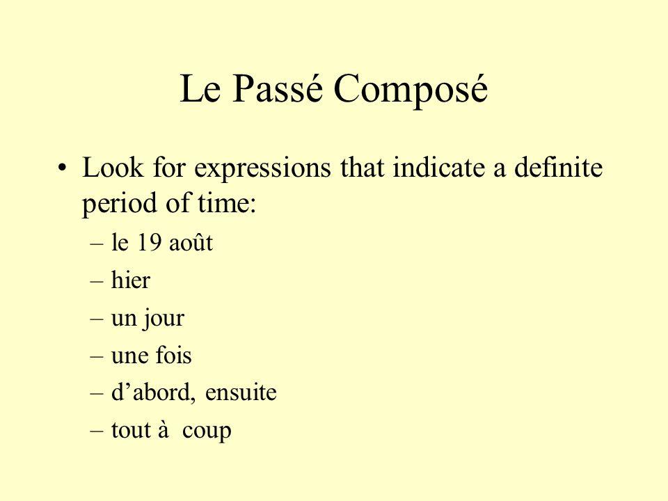 Le Passé Composé Look for expressions that indicate a definite period of time: –le 19 août –hier –un jour –une fois –d'abord, ensuite –tout à coup