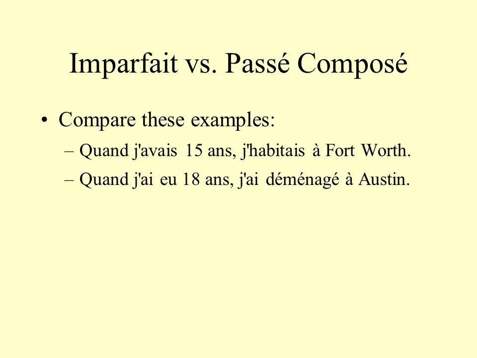 Imparfait vs. Passé Composé Compare these examples: –Quand j'avais 15 ans, j'habitais à Fort Worth. –Quand j'ai eu 18 ans, j'ai déménagé à Austin.
