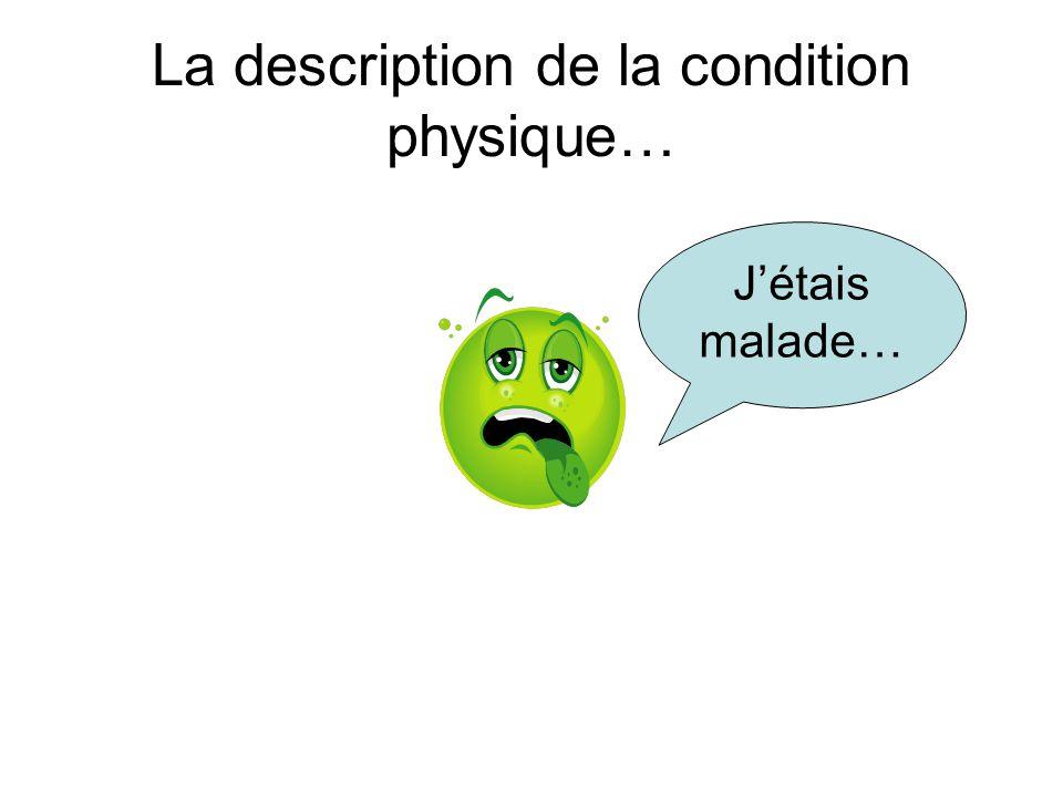 La description de la condition physique… J'étais malade…