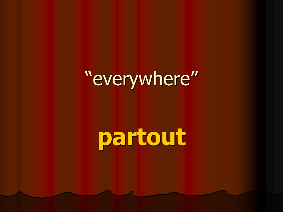 """everywhere"" partout"