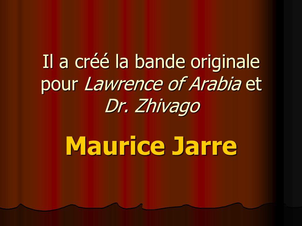 Il a créé la bande originale pour Lawrence of Arabia et Dr. Zhivago Maurice Jarre