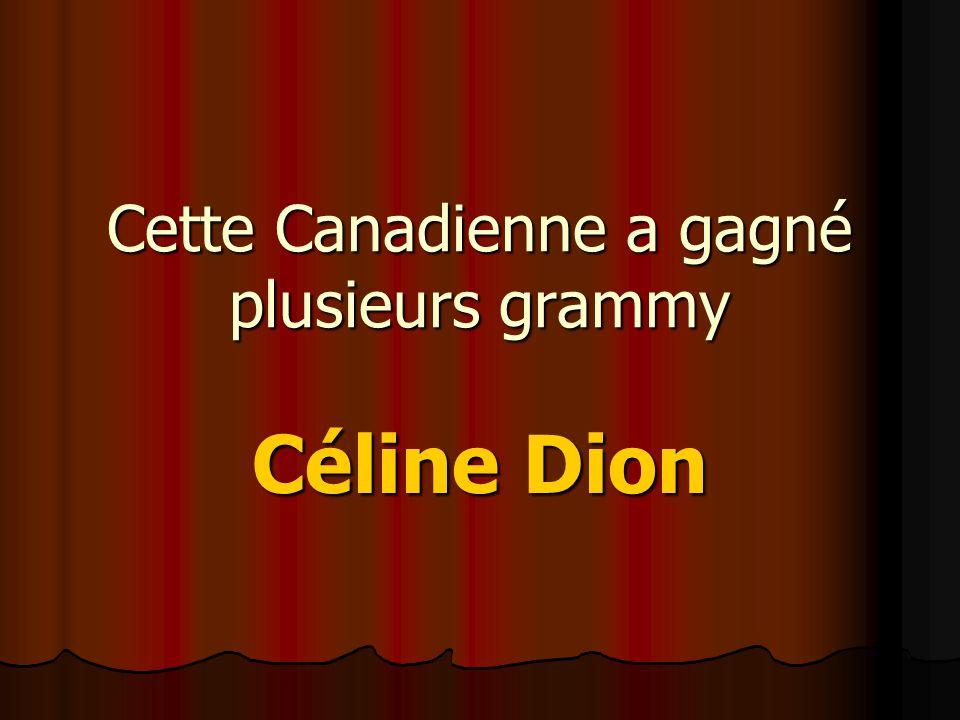 Cette Canadienne a gagné plusieurs grammy Céline Dion